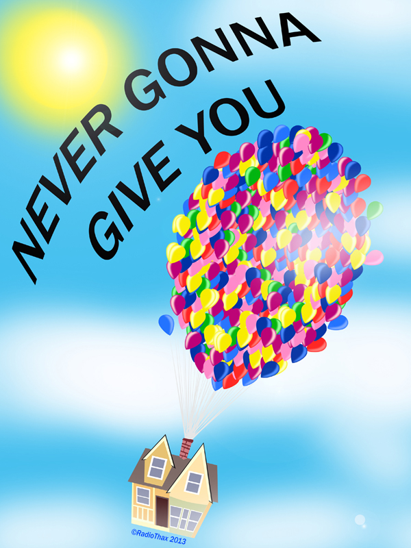 Never gonna let you down!